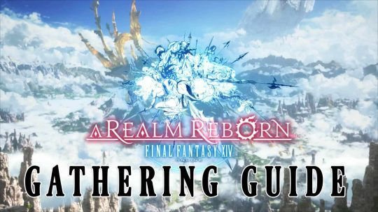 Final Fantasy XIV: A Realm Reborn – Ultimate Gathering Guide!