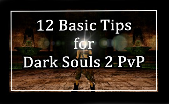 12 Basic Tips for Dark Souls 2 PvP