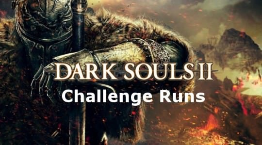Dark Souls 2 Challenge Runs
