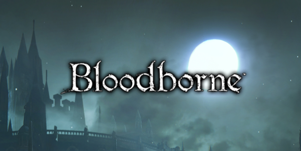 Bloodborne: The Next Generation of Souls