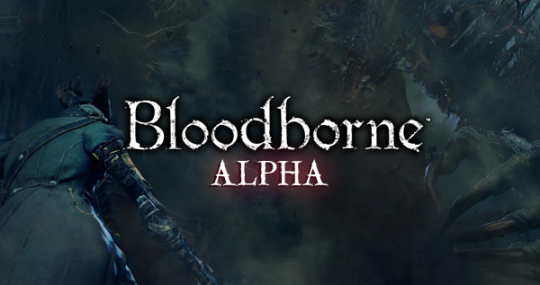 Bloodborne: Alpha Impressions (Sony Approved)