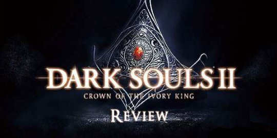 Review: Crown of the Ivory King – Dark Souls II DLC