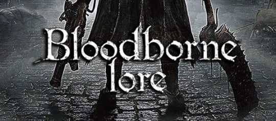 Bloodborne Lore Revealed