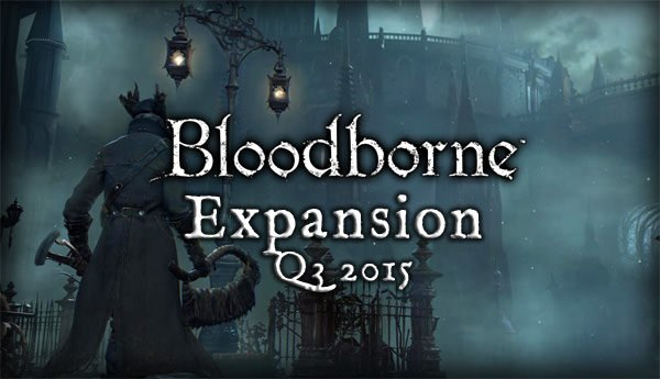 Bloodborne Expansion Revealed! And New Patch 1.04