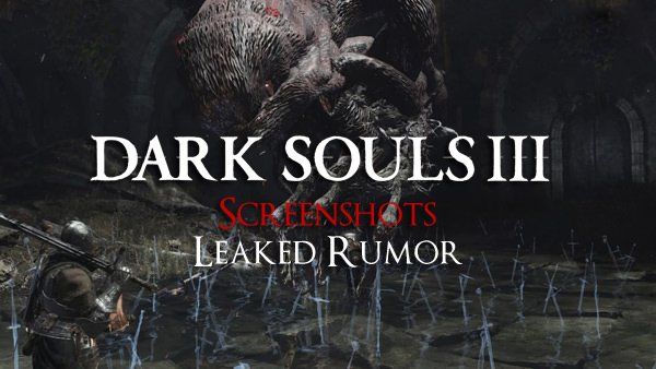 Dark Souls III Leaked: Screenshots! (Rumor)