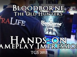 Bloodborne The Old Hunters Hands-on Gameplay Impressions – TGS 2015