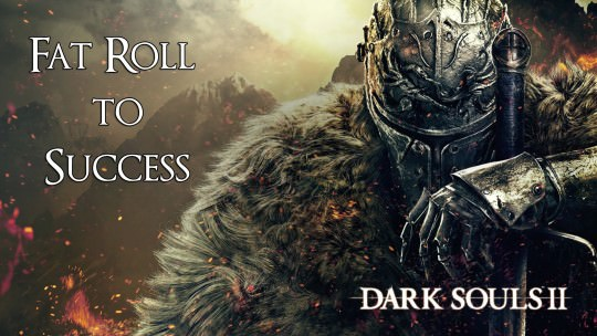 Fatroll to Success in Dark Souls 2 : PvE