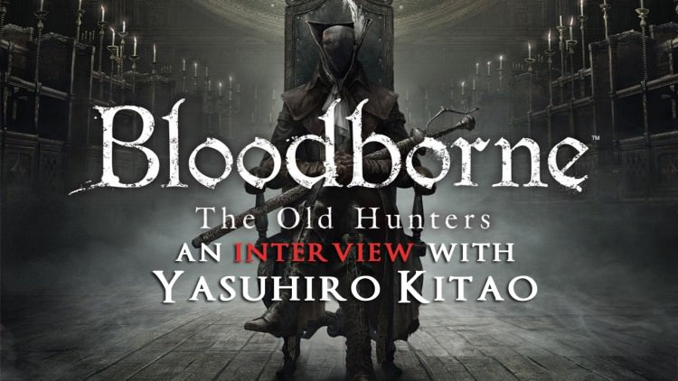 Bloodborne: The Old Hunters – An Interview with Yasuhiro Kitao