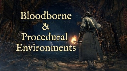 Bloodborne & Procedural Environments