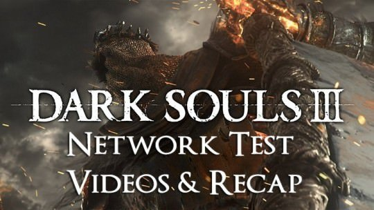 Dark Souls 3 Network Test Video Recap