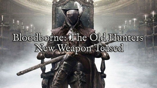Bloodborne Teases New DLC Weapon