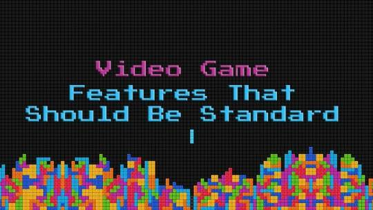 Video Game Features That Should Be Standard