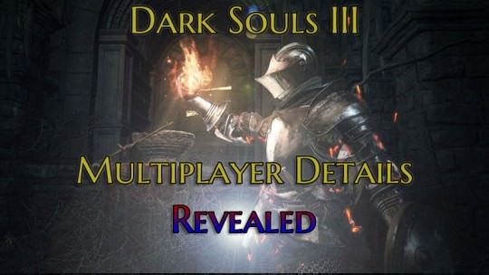Dark Souls 3 Guide: Multiplayer details revealed