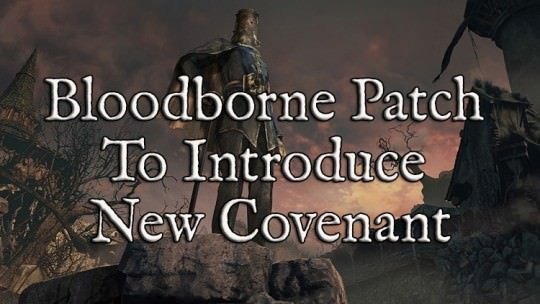 New Bloodborne Patch To Introduce New Covenant