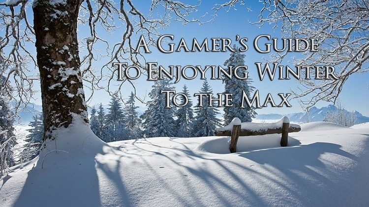 A Gamer's Guide to Enjoying Winter to the Max
