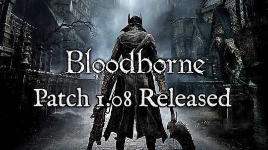 Bloodborne Patch 1.08 Released