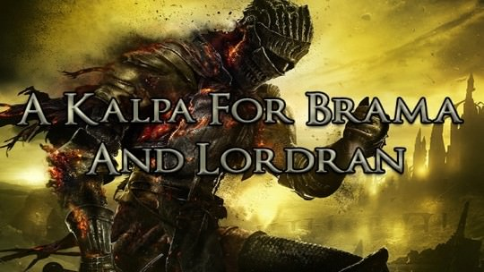 A Kalpa for Brama and Lordran: Thoughts on the Upcoming Dark Souls III