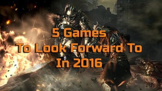 5 Games To Look Forward to in 2016