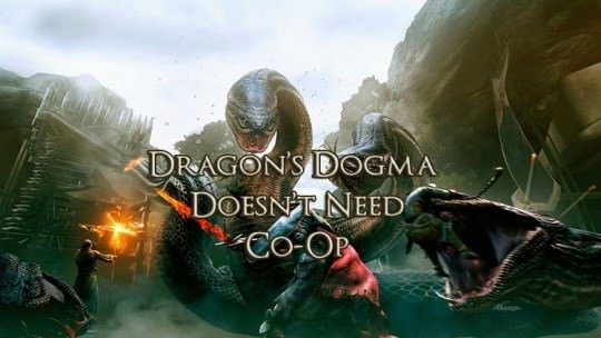 Dragon's Dogma Doesn't Need Co-Op