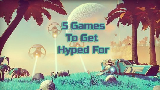 5 Games To Get Hyped For