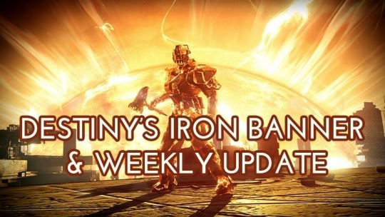Destiny Iron Banner And Weekly Update