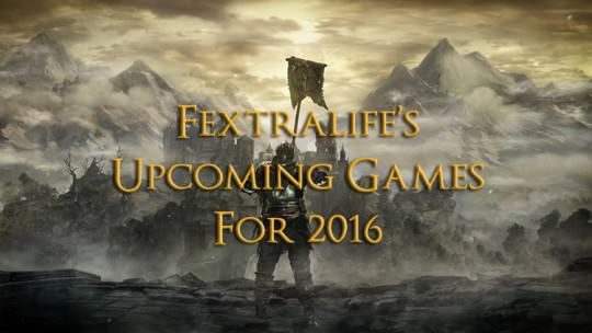 Fextralife's Upcoming Games For 2016