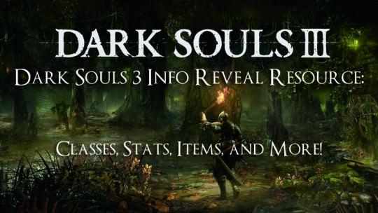 Dark Souls 3 Info Reveal Resource: Classes, Stats, Items, and more!
