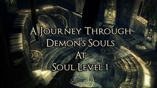 A Journey Through Demon's Souls At Soul Level 1 – Part 2