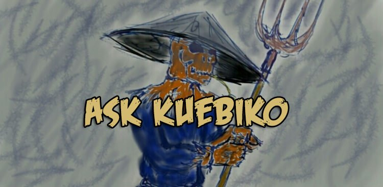 Ask Kuebiko: Issue #2