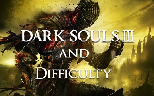 Why Dark Souls' Notorious Difficulty is Largely a Myth