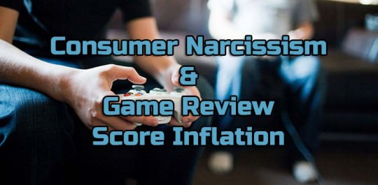 Consumer Narcissism and Game Review Score Inflation