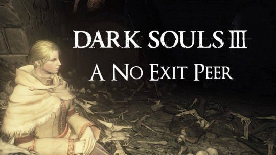 Dark Souls 3: A No Exit Peer