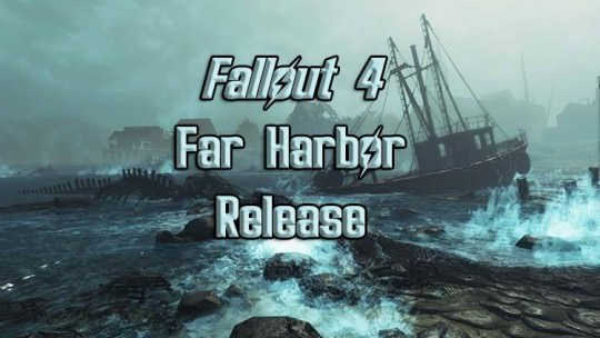 Fallout 4 Far Harbor DLC Release Date Revealed