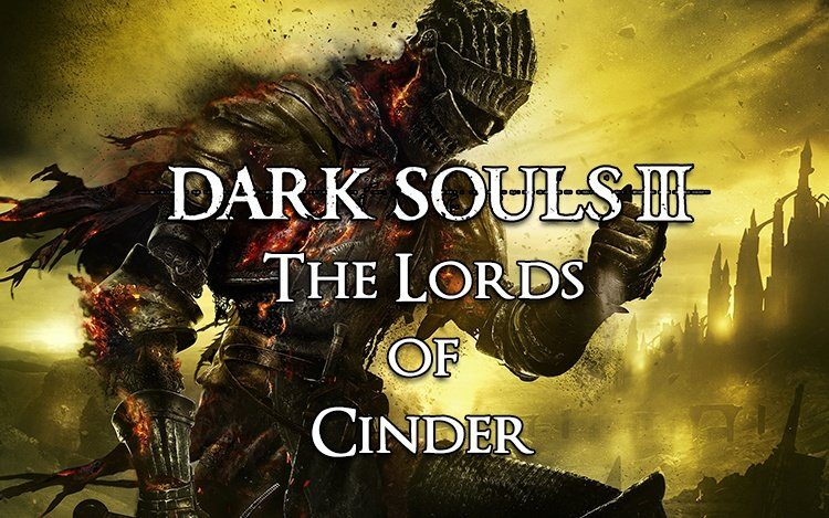 The Lords Of Cinder: Dark Souls 3 Poetry in Motion
