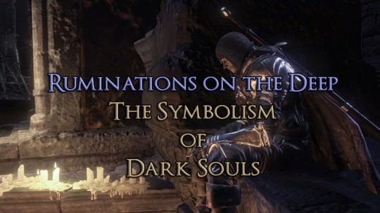 Ruminations on the Deep: The Symbolism of Dark Souls Part 1