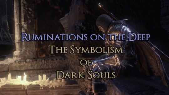 Ruminations on the Deep: The Symbolism of Dark Souls Part 2
