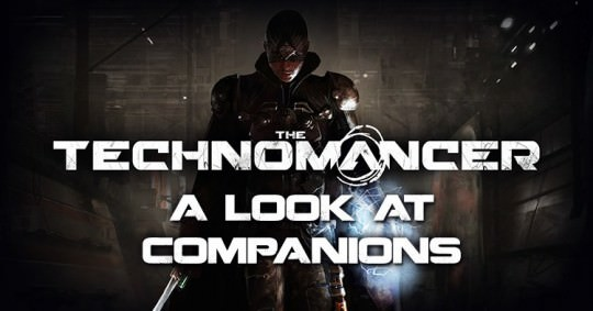 The Technomancer: A Look at Companions