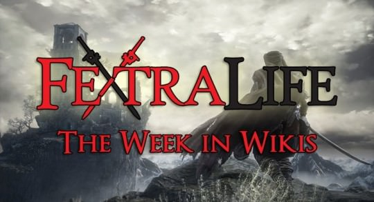 The Week in Wikis: Technomancy, Dark Souls 3 Regulations and More
