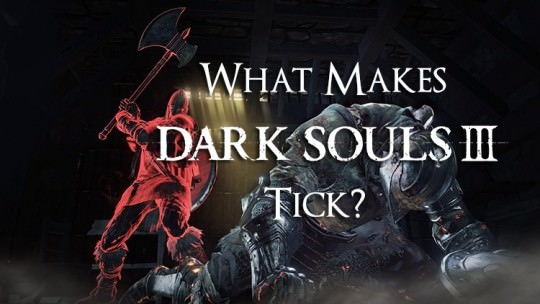 What Makes Dark Souls 3 Tick?