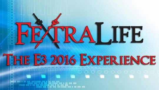 Fextralife: The E3 2016 Experience Recap