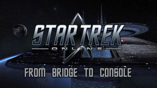 Star Trek Online: From Bridge to Console