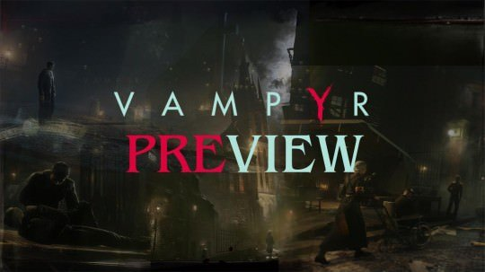 Vampyr: Shades of Red Preview