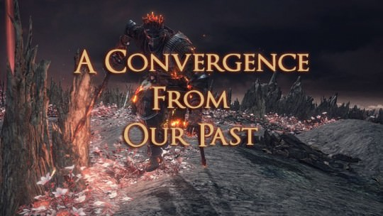 A Convergence From Our Past: How The Soul Of Cinder Caps Our Dark Souls Experience