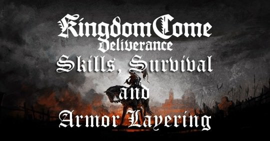 Skills, Survival and the Armor Layering System in Kingdom Come: Deliverance