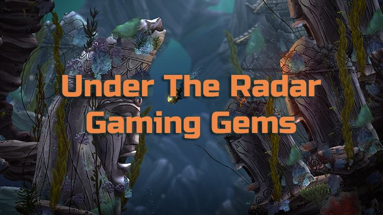 Upcoming Under The Radar Gaming Gems