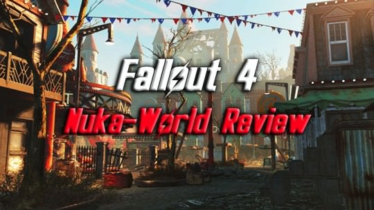 Fallout 4: Nuka-World DLC Review (PC)