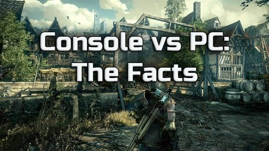 Console Vs PC: Neither is Better, Here Are The Facts