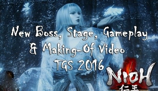 Nioh: New Boss & Stage Gameplay, Making-Of Video & More From TGS 2016