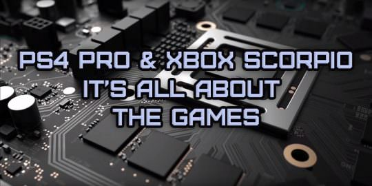 The PS4 Pro & Xbox Project Scorpio Promise Power, But It's All About the Games