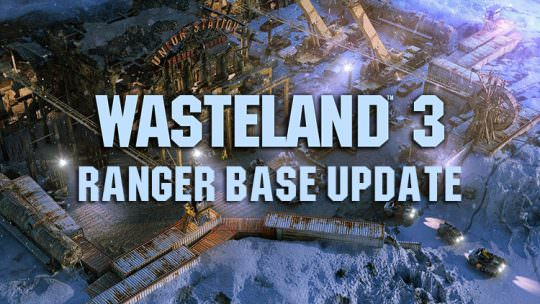 New Wasteland 3 Campaign Update Expands Upon the Ranger Base